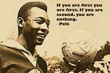 SOCCER STAR PELE quote photo poster IF YOU ARE SECOND YOU ARE NOTHING 24X36