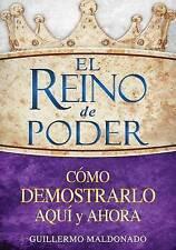 El Reino de Poder Cómo Demostrarlo Aquí y Ahora (The Kingdom of Power How to Dem
