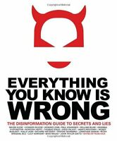 Everything You Know Is Wrong: The Disinformation Guide to Secrets and Lies by Ki
