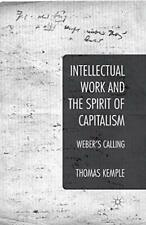 More details for intellectual work and the spirit of capitalism: weber's cal... by kemple, thomas