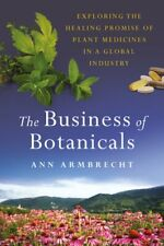 The Business of Botanicals: Exploring the Healing Promise of Plant Medicines in