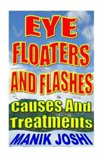 Eye Floaters and Flashes: Causes and Treatments by Manik Joshi (2015, Paperback)