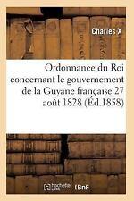 Ordonnance du Roi Concernant le Gouvernement de la Guyane Francaise 27 Aout...