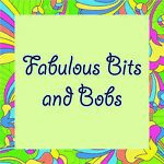 Fabulous Bits and Bobs
