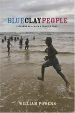 Blue Clay People : Seasons on Africa's Fragile Edge by William Powers (2006,...