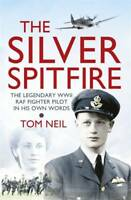 The Silver Spitfire: The Legendary WWII RAF Figh, Neil, Wg Cdr Tom, New