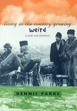 NEW Living In The Country Growing Weird: A Deep Rural Adventure by Dennis Parks