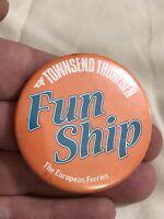 Vintage Pin Badge. Townsend Thorenson Fun Ship European Ferries.