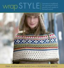 Wrap Style : Innovative to Traditional, 24 Inspirational Shawls, Ponchos, and...
