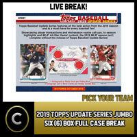 2019 TOPPS UPDATE SERIES JUMBO 6 BOX FULL CASE BREAK #A599 - PICK YOUR TEAM
