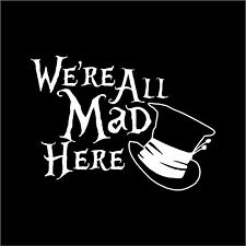 We're All Mad Here Alice in Wonderland Mad Hatter Hat Car Decal Auto sticker