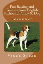 Fun Raising and Training Your English Foxhound Puppy and Dog by Vince Stead.