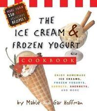 The Ice Cream and Frozen Yogurt Cookbook : Enjoy Homemade Ice Creams, Frozen...