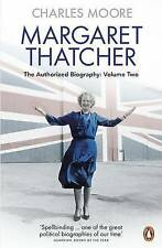 Margaret Thatcher: The Authorized Biography, Volume Two: Everything She Wants by Charles Moore (Paperback, 2016)