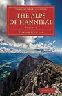 The Alps of Hannibal Volume 2 by William John Law (2014, Paperback)