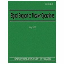 Signal Support to Theater Operations (FMI 6-02. 45) by Department Army (2012,...