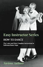 Easy Instructor Series - How to Dance - The Latest and Most Complete Instruction