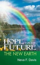 Hope for the Future : The New Earth by Neva F. Davis (2012, Paperback)