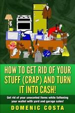 How to Get Rid of Your Stuff (CRAP) and Turn It into Cash! : (Get Rid of Your...