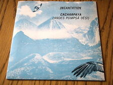 "INCANTATION - CACHARPAYA       7"" VINYL PS"