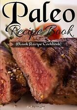 Paleo Recipe Book : Blank Recipe Cookbook, 7 X 10, 100 Blank Recipe Pages by...