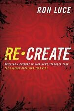 ReCreate: Building A Culture In Your Home Stronger Than The Culture Deceiving Y