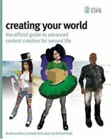 Creating Your World: The Official Guide to Advanced Content Creation for Secon..