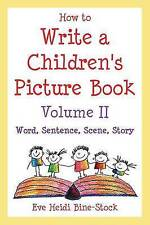 2: How to Write a Children's Picture Book Volume II: Word, Sentence, Scene, Stor