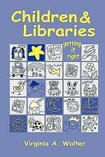 USED (GD) Children & Libraries: Getting It Right by Virginia A. Walter