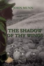 The Shadow of Thy Wings by John Munn (2001, Paperback)