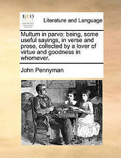 Multum in parvo: being, some useful sayings, in verse and prose, collected by a