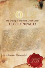 2012 the Ending of the Willie Lynch Letter: Let's Renovate! (Paperback or Softba