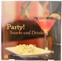 Party - Snacks und Drinks + Kochbuch + Tolle Rezepte und außergewöhnliche Ideen