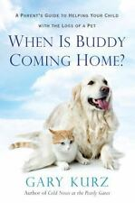 When Is Buddy Coming Home? : A Parent's Guide to Helping Your Child with the...