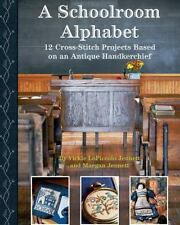 A Schoolroom Alphabet : Cross-Stitch Projects Based on an Antique ABC Handkerchi