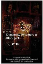 Dynamite, Dysentery & Black Jack by Peter Wells (2007, Paperback)