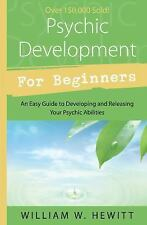 For Beginners: Psychic Development for Beginners : An Easy Guide to Developing a
