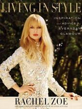 Living in Style : Inspiration and Advice for Everyday Glamour by Rachel Zoe