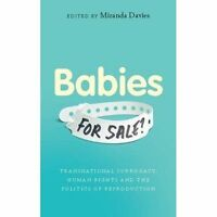 Babies for Sale?: Transnational Surrogacy, Human Rights and the Politics of...