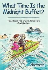 What Time Is the Midnight Buffet? : Tales from the Cruise Adventure of a...