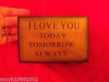 I Love You Today Tomorrow Always  Wooden Sign NEW LAST ONE