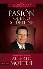 Pasin que no se detiene: La apasionante historia de Alberto Mottesi (Biografias