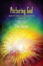 Picturing God : How to Conceive and Relate to the Divine (an Anthology) by...
