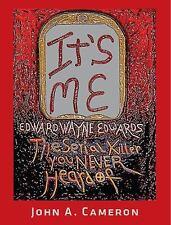 It's Me : Edward Wayne Edwards, the Serial Killer You Never Heard Of