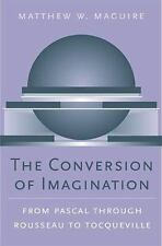 The Conversion of Imagination: From Pascal through Rousseau to Tocquev-ExLibrary