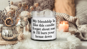 My friendship is like this candle forget about me and I'll burn your house down