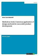 Methods at Work. Conscious Application of Design Methods for Successful...