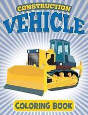 Construction Vehicle Coloring Book: Coloring Book For Kids (Construction Colorin