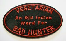 """Vegetarian = Indian for Bad Hunter~Embroidered Patch~3"""" X 1 7/8""""~Iron or Sew On"""