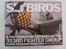 Slybirds - A Photographic Odyssey of the 353rd Fighter Group During WWII